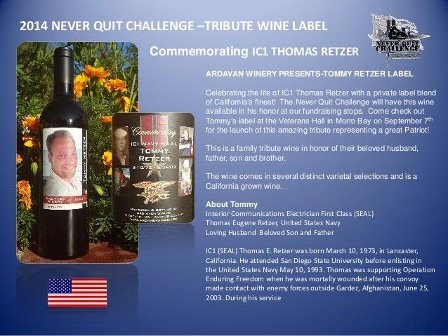 2014 NEVER QUIT CHALLENGE –TRIBUTE WINE LABEL  Commemorating IC1 THOMAS RETZER  ARDAVAN WINERY PRESENTS-TOMMY RETZER LABEL...