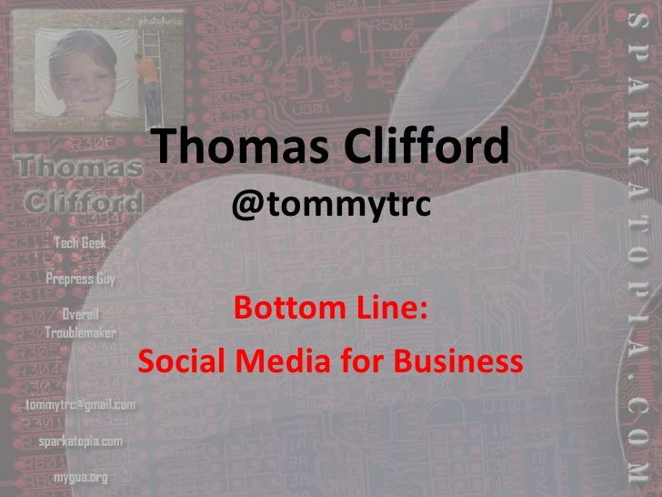 Thomas Clifford@tommytrc<br />Bottom Line:<br />Social Media for Business<br />