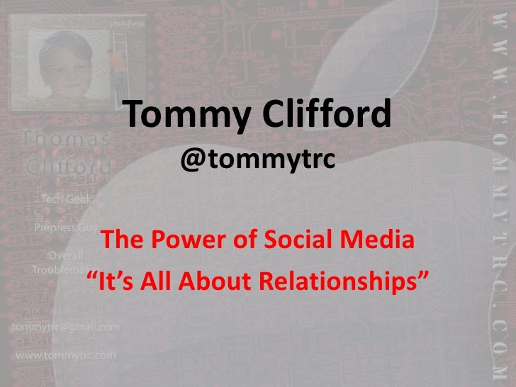 """Tommy Clifford@tommytrc<br />The Power of Social Media<br />""""It's All About Relationships""""<br />"""
