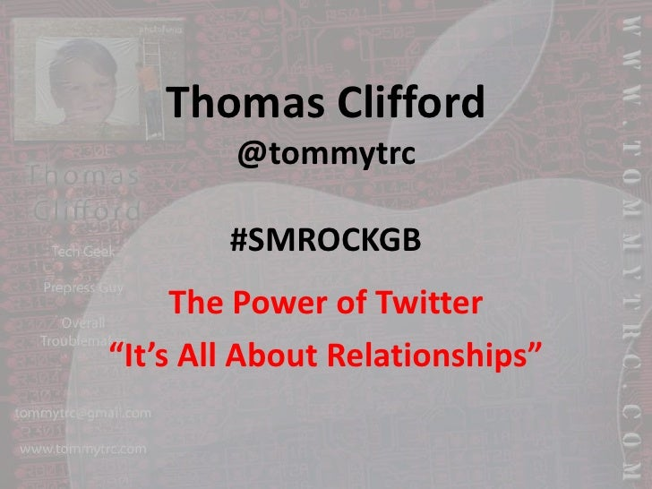 """Thomas Clifford@tommytrc#SMROCKGB<br />The Power of Twitter<br />""""It's All About Relationships""""<br />"""