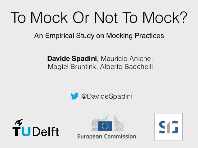 To Mock Or Not To Mock? An Empirical Study on Mocking Practices Davide Spadini, Mauricio Aniche, 