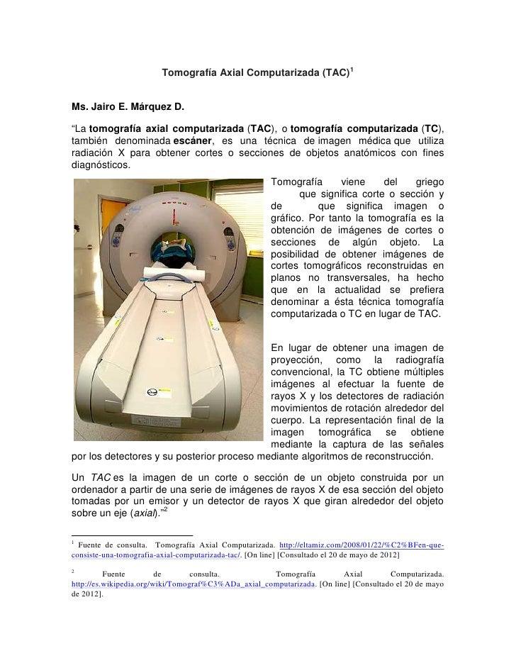 """Tomografía Axial Computarizada (TAC) 1Ms. Jairo E. Márquez D.""""La tomografía axial computarizada (TAC), o tomografía comput..."""