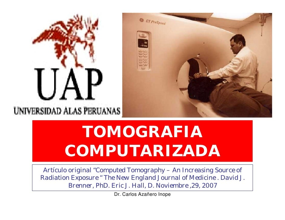 "TOMOGRAFIA        COMPUTARIZADA  Artículo original ""Computed Tomography – An Increasing Source of Radiation Exposure "" The..."