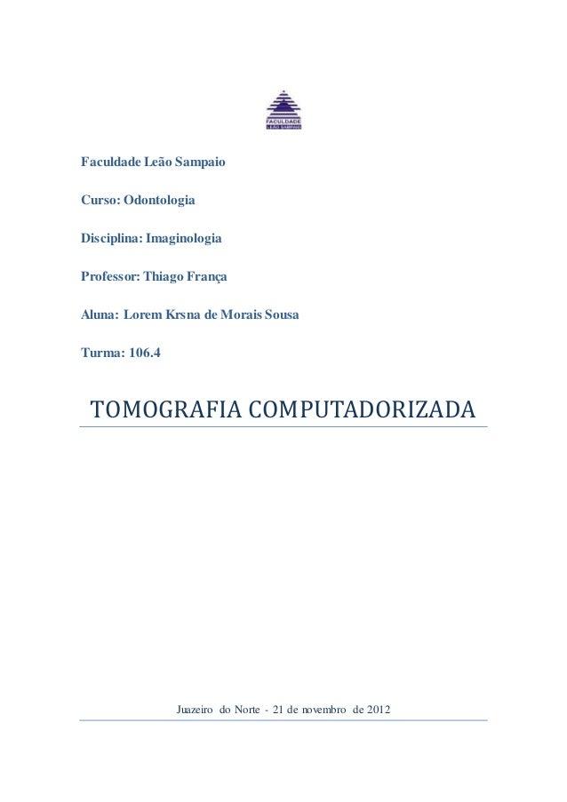 Faculdade Leão Sampaio Curso: Odontologia Disciplina: Imaginologia Professor:Thiago França Aluna: Lorem Krsna de Morais So...