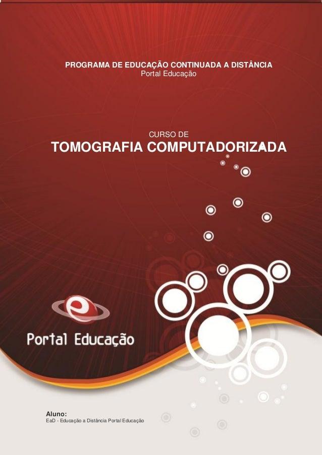 AN02FREV001/REV 4.0 1 PROGRAMA DE EDUCAÇÃO CONTINUADA A DISTÂNCIA Portal Educação CURSO DE TOMOGRAFIA COMPUTADORIZADA Alun...