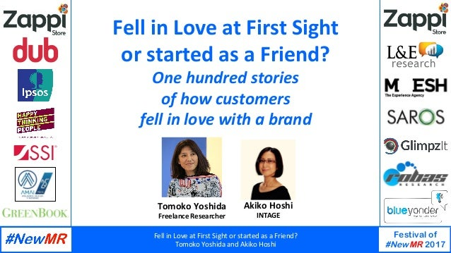 Fell	in	Love	at	First	Sight	or	started	as	a	Friend?	 Tomoko	Yoshida	and	Akiko	Hoshi	 Festival of #NewMR 2017 	 	 Tomoko	Yo...