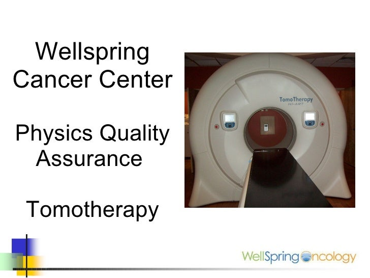 Wellspring Cancer Center Physics Quality Assurance  Tomotherapy