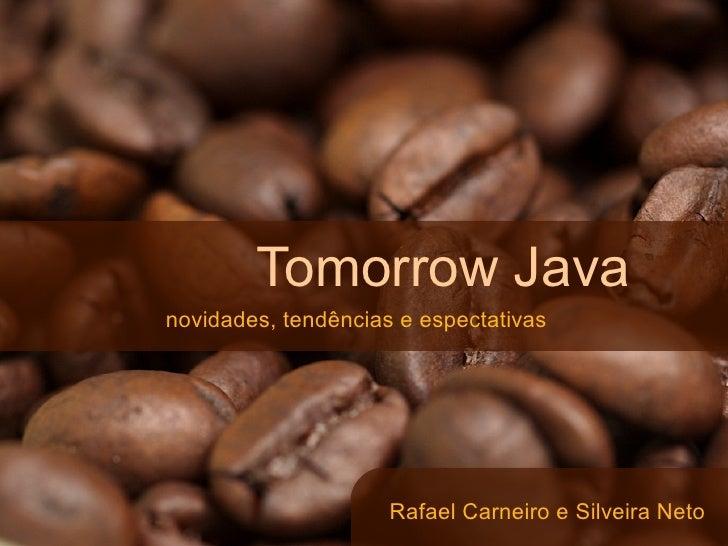 Tomorrow Java novidades, tendências e espectativas                          Rafael Carneiro e Silveira Neto