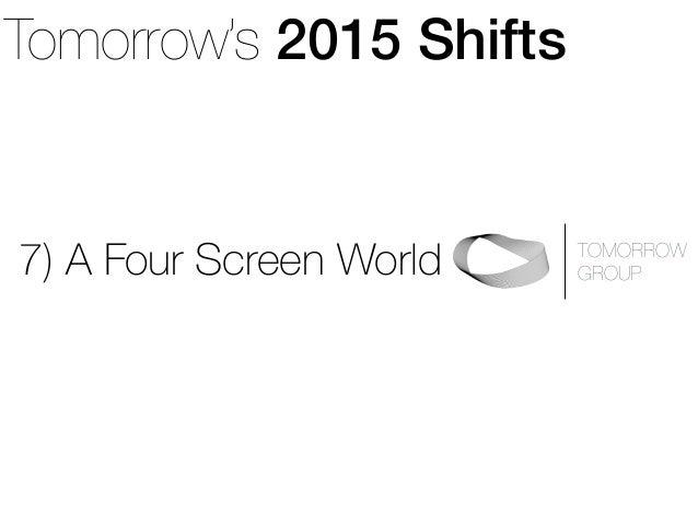 Tomorrow's 2015 Shifts TOMORROW  GROUP7) A Four Screen World