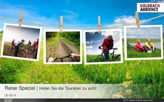 © 2014 Goldbach Audience Austria GmbH 1 05-2014 Reise Special | Holen Sie die Touristen zu sich!