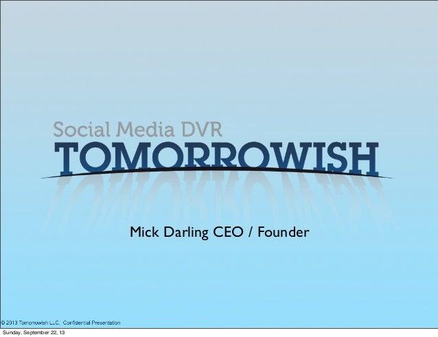 Mick Darling CEO / Founder Sunday, September 22, 13