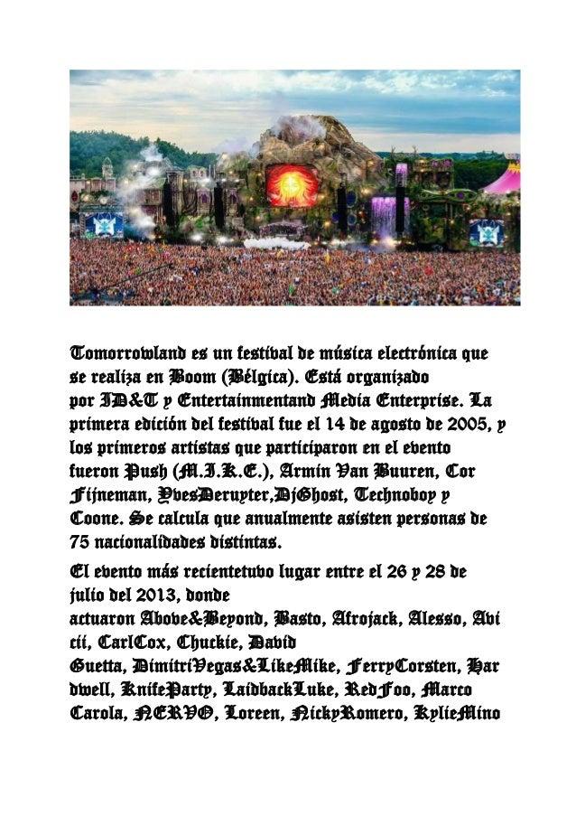 Tomorrowland es un festival de música electrónica que se realiza en Boom (Bélgica). Está organizado por ID&T y Entertainme...