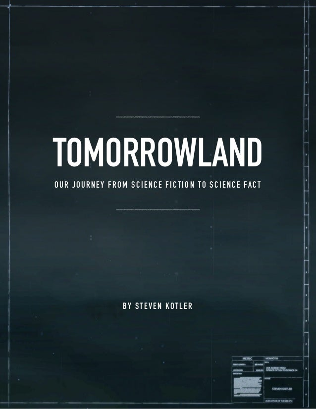 TOMORROWLAND OUR JOURNEY FROM SCIENCE FICTION TO SCIENCE FACT BY STEVEN KOTLER
