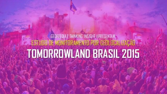 GEOFEEDIA E THINKING INSIGHT APRESENTAM: ESTUDO DE MONITORAMENTO POR GEOLOCALIZAÇÃO TOMORROWLAND BRASIL 2015