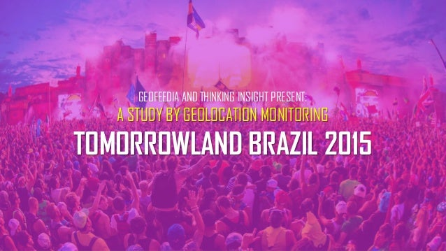 GEOFEEDIA AND THINKING INSIGHT PRESENT: A STUDY BY GEOLOCATION MONITORING TOMORROWLAND BRAZIL 2015