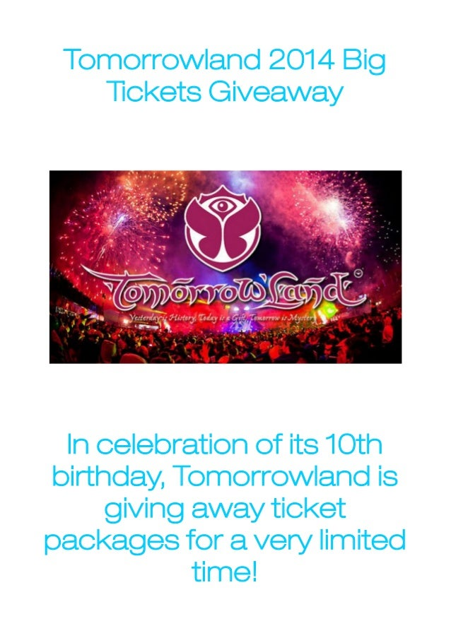 Tomorrowland 2014 Big Tickets Giveaway  In celebration of its 10th birthday, Tomorrowland is giving away ticket packages f...