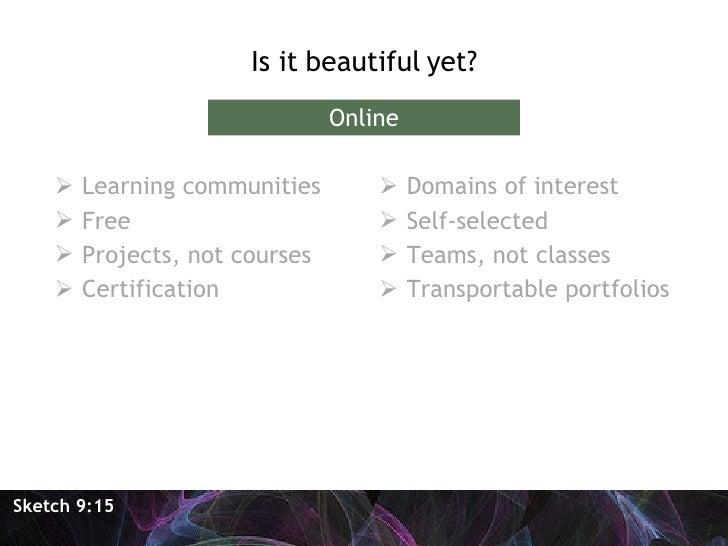 <ul><li>Is it beautiful yet? </li></ul>Sketch 9:15 Online <ul><li>Learning communities </li></ul><ul><li>Free </li></ul><u...