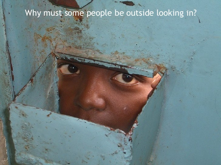 Why must some people be outside looking in?