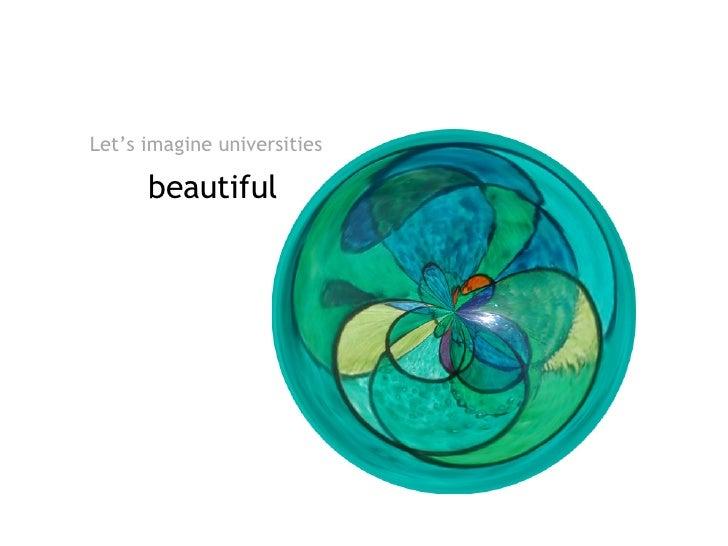 Let's imagine universities  beautiful