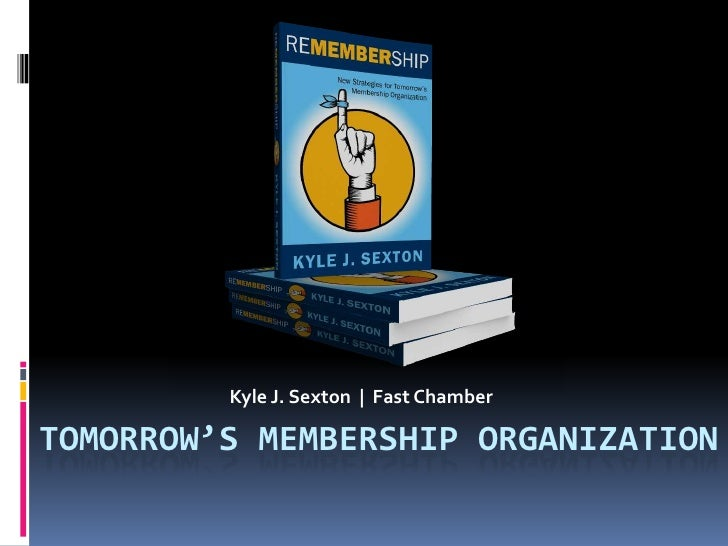 Kyle J. Sexton  |  Fast Chamber<br />Tomorrow's MEMBERSHIP Organization<br />