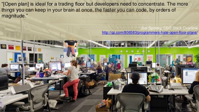 """""""[Open plan] is ideal for a trading floor but developers need to concentrate. The more things you can keep in your brain a..."""