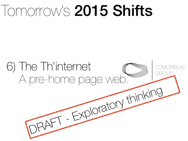 Tomorrow's 2015 Shifts  6) The Th'internet  TOMORROW  GROUP A pre-home page web.  DRAFT - Exploratory thinking