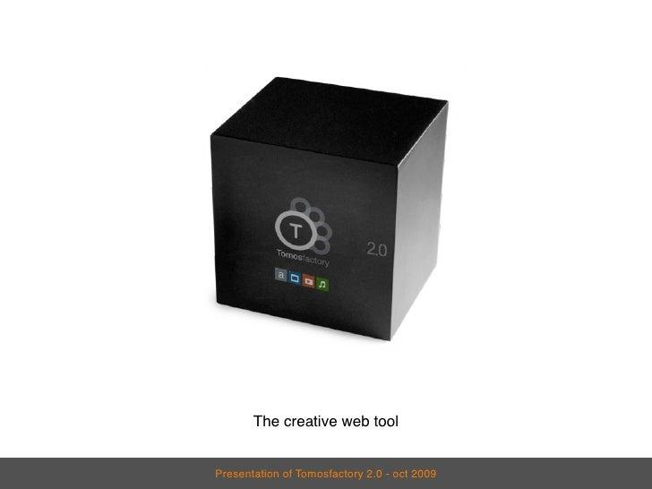 The creative web tool   Presentation of Tomosfactory 2.0 - oct 2009