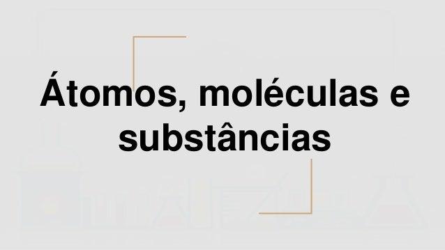 Átomos, moléculas e substâncias