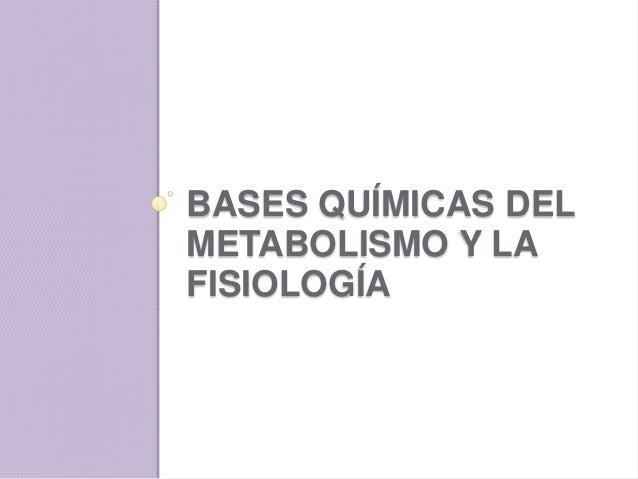 BASES QUÍMICAS DELMETABOLISMO Y LAFISIOLOGÍA