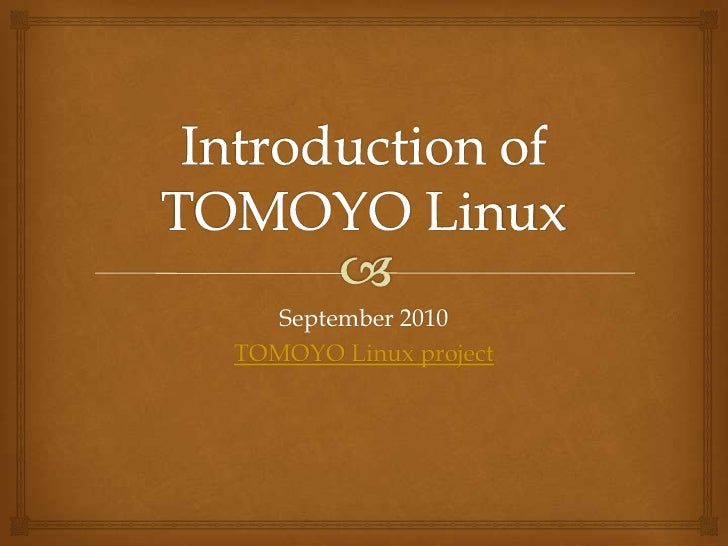 Introduction ofTOMOYO Linux<br />September 2010<br />TOMOYO Linux project<br />