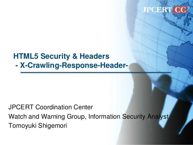 HTML5 Security & Headers - X-Crawling-Response-Header- JPCERT Coordination Center Watch and Warning Group, Information Sec...