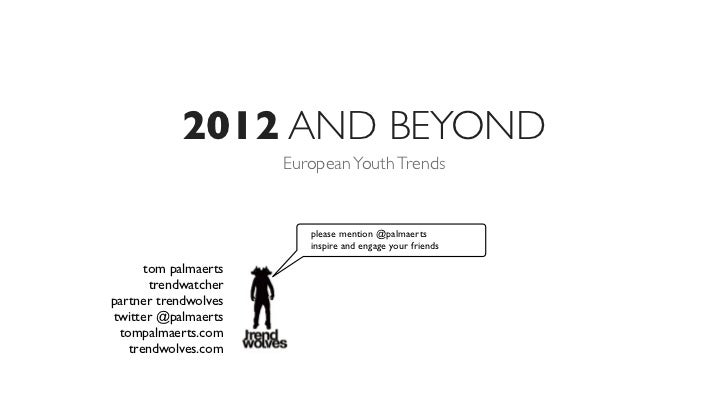 2012 AND BEYOND                      European Youth Trends                         please mention @palmaerts              ...