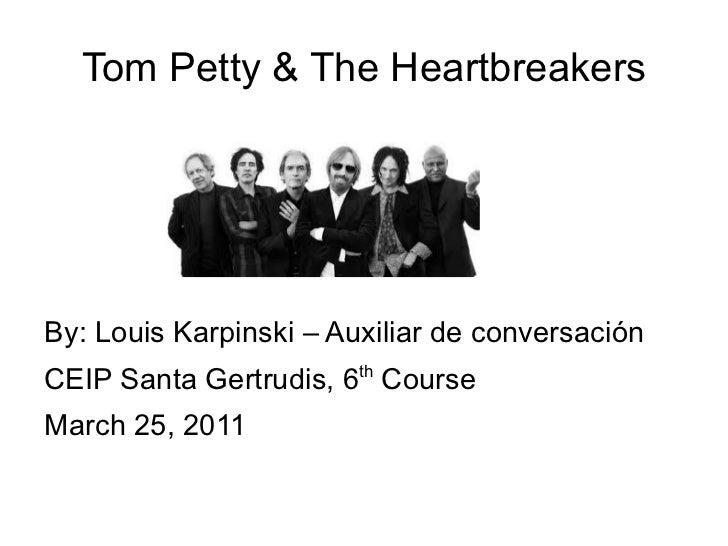 Tom Petty & The Heartbreakers <ul><li>By: Louis Karpinski – Auxiliar de conversación