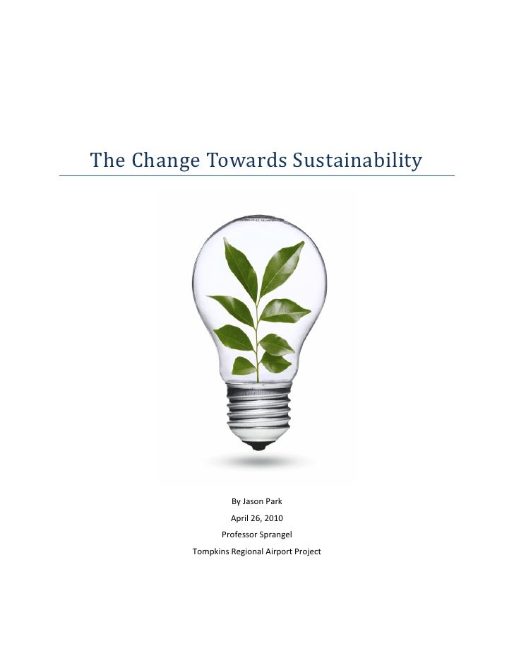 The Change Towards Sustainability                        By Jason Park                    April 26, 2010                  ...