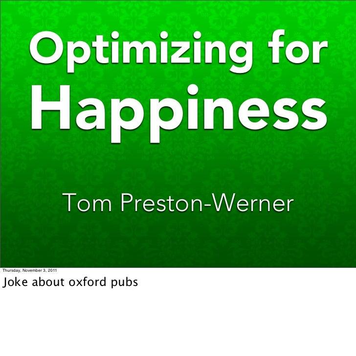Optimizing for           Happiness                             Tom Preston-WernerThursday, November 3, 2011Joke about oxfo...