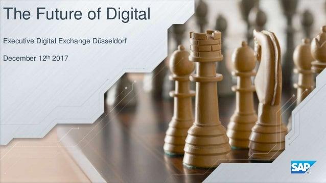 The Future of Digital Executive Digital Exchange Düsseldorf December 12th 2017