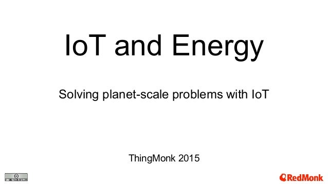 IoT and Energy Solving planet-scale problems with IoT ThingMonk 2015