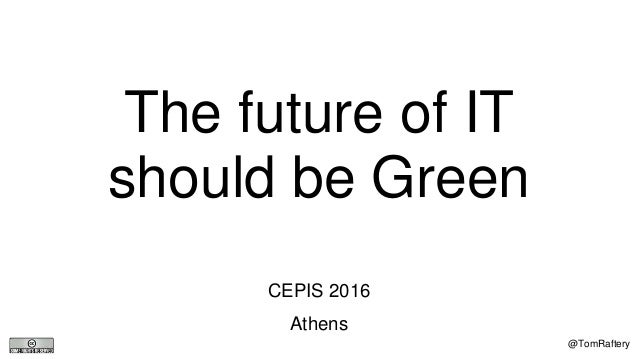The future of IT should be Green CEPIS 2016 Athens @TomRaftery