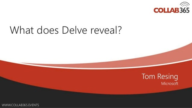 Online Conference June 17th and 18th 2015 WWW.COLLAB365.EVENTS What does Delve reveal?