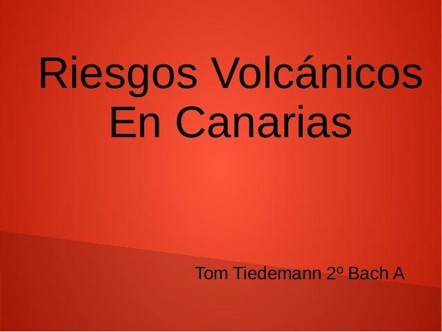 Riesgos Volcánicos En Canarias Tom Tiedemann 2º Bach A