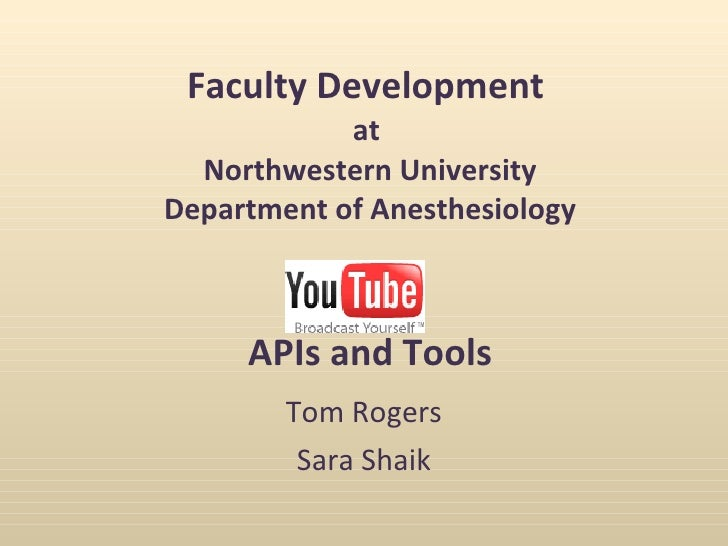 Faculty Development  at  Northwestern University Department of Anesthesiology   APIs and Tools Tom Rogers Sara Shaik