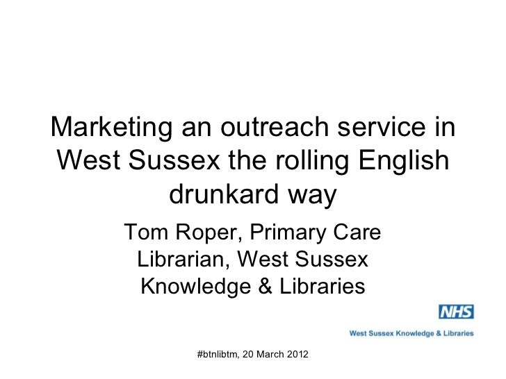 Marketing an outreach service inWest Sussex the rolling English         drunkard way     Tom Roper, Primary Care      Libr...