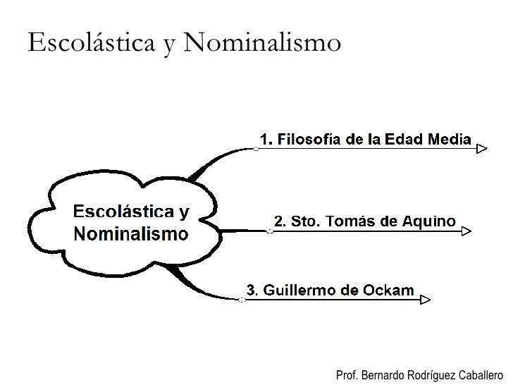 Escolástica y Nominalismo Prof. Bernardo Rodríguez Caballero