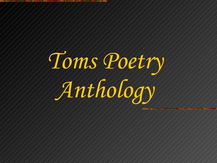 <ul><li>Toms Poetry </li></ul><ul><li>Anthology </li></ul>