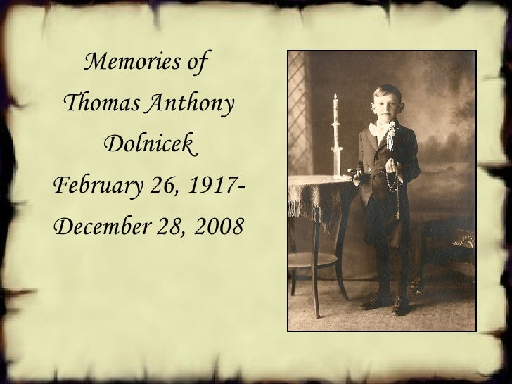<ul><li>Memories of  </li></ul><ul><li>Thomas Anthony </li></ul><ul><li>Dolnicek </li></ul><ul><li>February 26, 1917- </li...