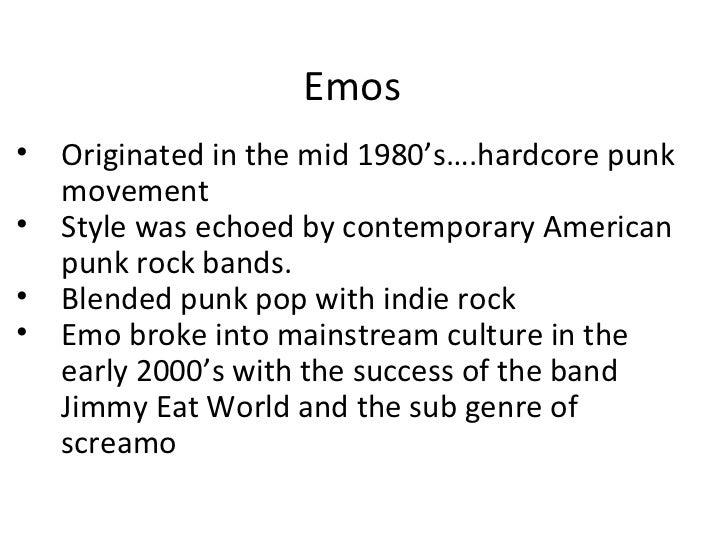 Emos <ul><li>Originated in the mid 1980's….hardcore punk movement </li></ul><ul><li>Style was echoed by contemporary Ameri...