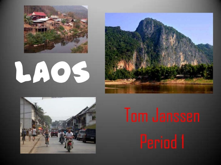LAOS<br />Tom Janssen<br />Period 1<br />