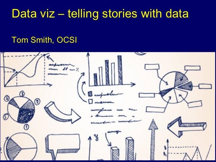 Data viz – telling stories with dataTom Smith, OCSI