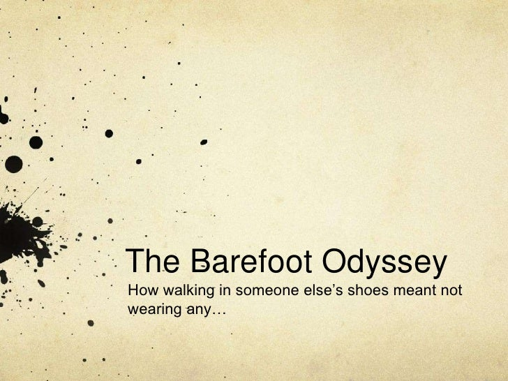 The Barefoot Odyssey<br />How walking in someone else's shoes meant not wearing any…<br />