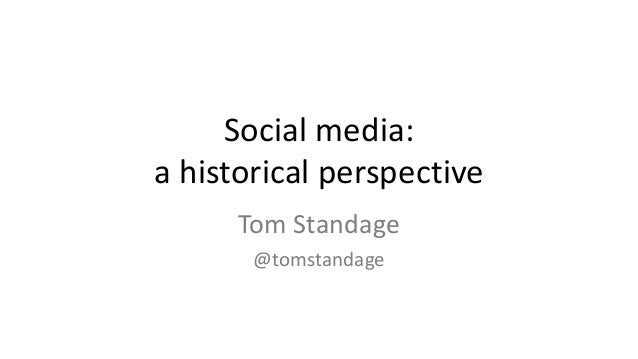Social media: a historical perspective Tom Standage @tomstandage